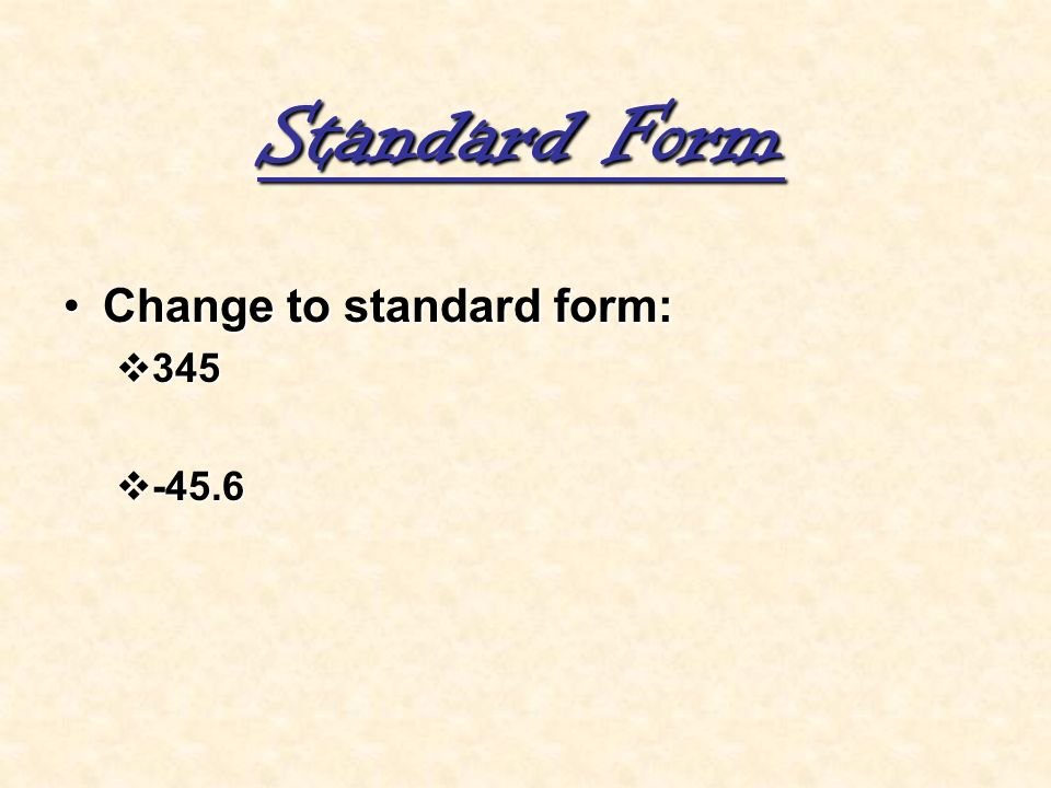 Standard Form Change to standard form: 345 -45.6
