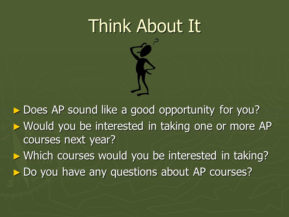Think About It Does AP sound like a good opportunity for you