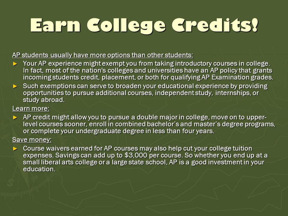 Earn College Credits! AP students usually have more options than other students: