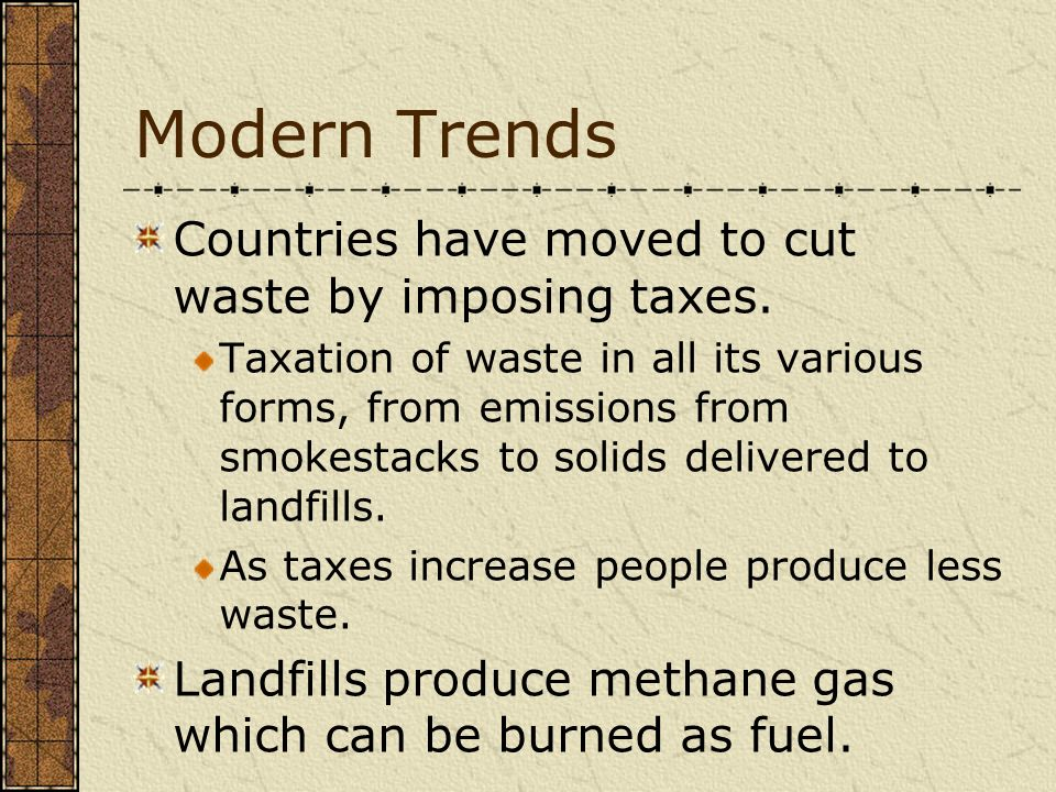 Modern Trends Countries have moved to cut waste by imposing taxes.