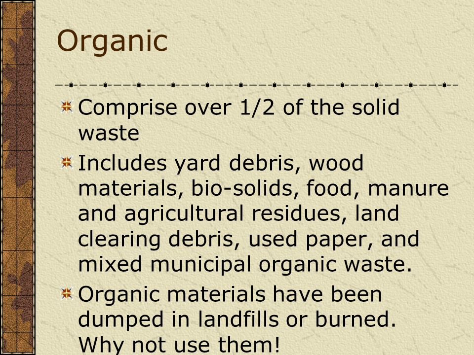 Organic Comprise over 1/2 of the solid waste