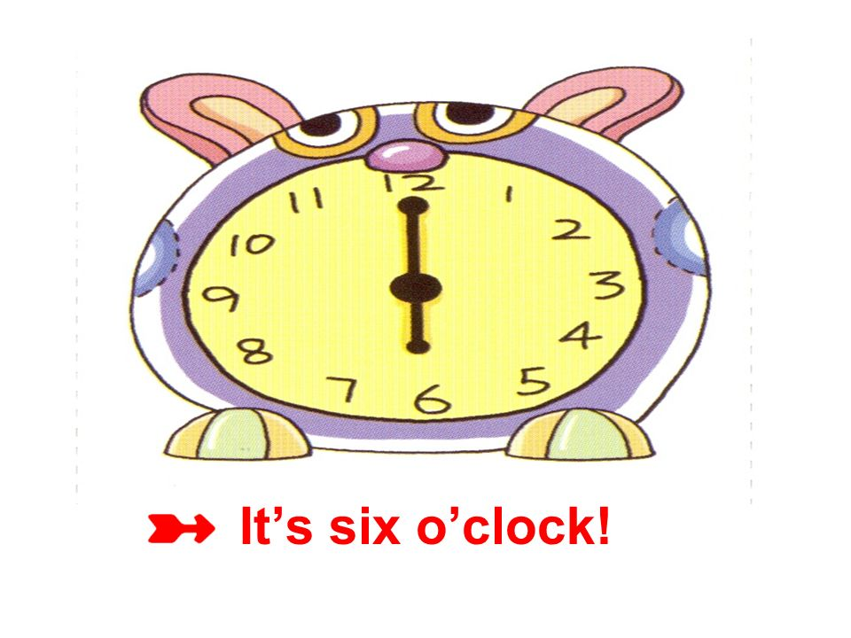 It's six o'clock!