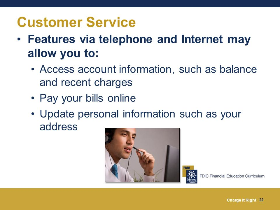 Customer Service Features via telephone and Internet may allow you to: