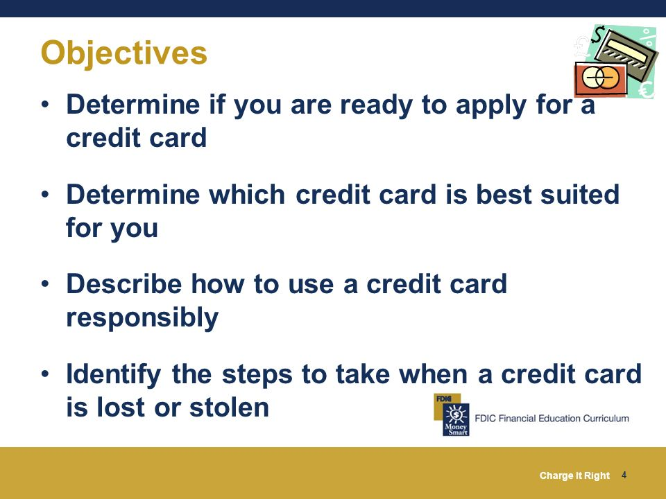Objectives Determine if you are ready to apply for a credit card