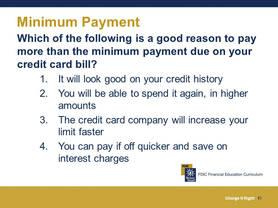Minimum Payment Which of the following is a good reason to pay more than the minimum payment due on your credit card bill