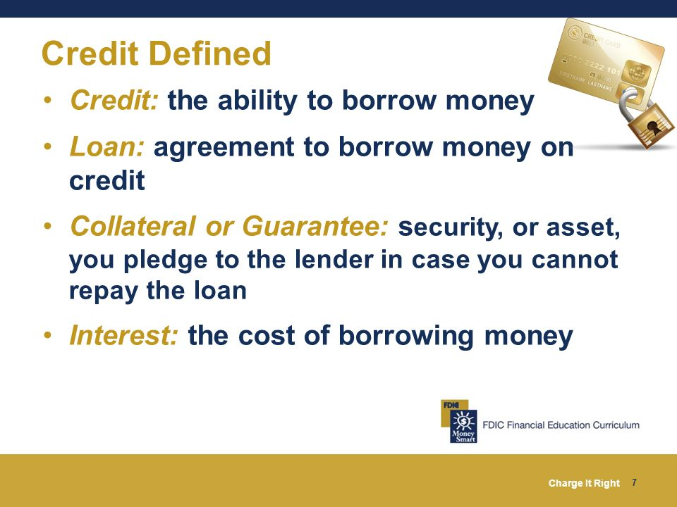 Credit Defined Credit: the ability to borrow money