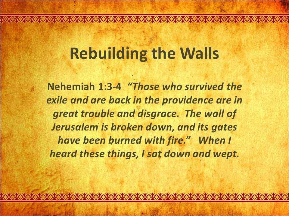 rebuilding the walls nehemiah 1 3 4 those who survived the exile