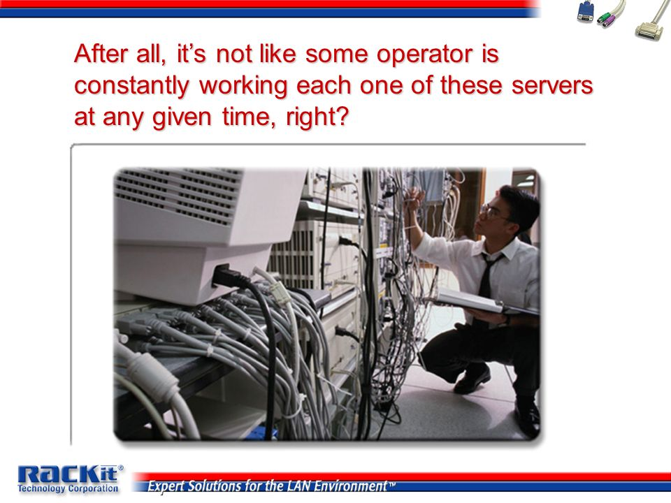 After all, it's not like some operator is constantly working each one of these servers at any given time, right