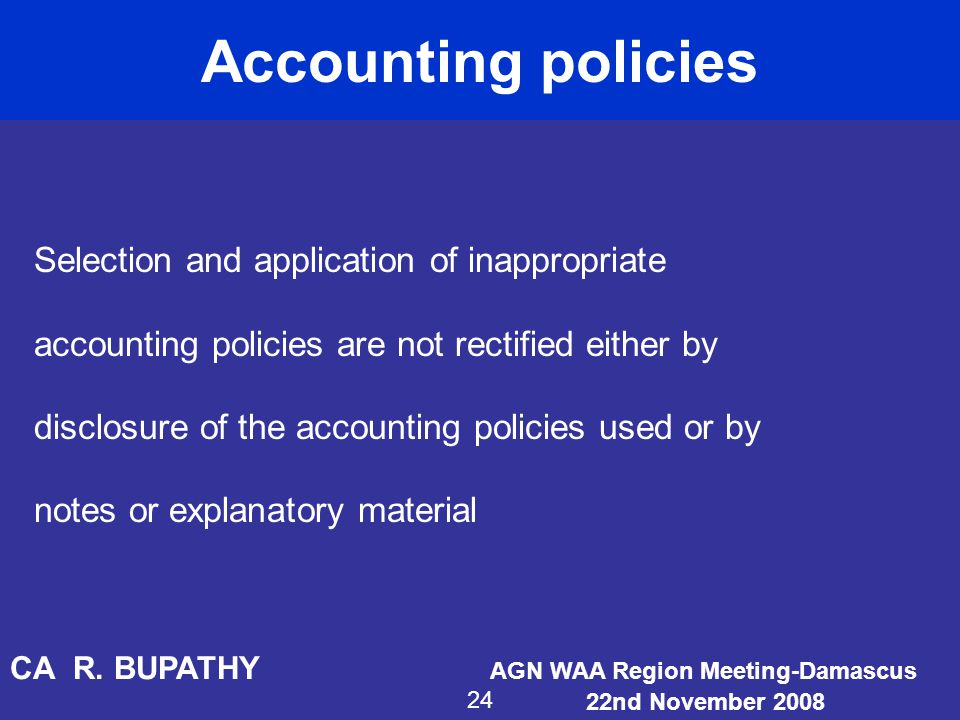 Accounting policies Selection and application of inappropriate