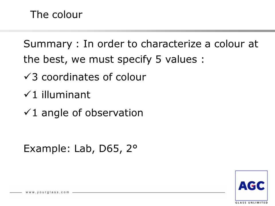 The colour Summary : In order to characterize a colour at the best, we must specify 5 values : 3 coordinates of colour.