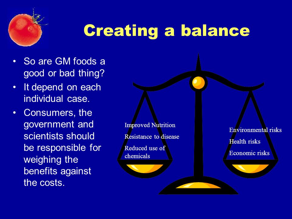 Creating a balance So are GM foods a good or bad thing