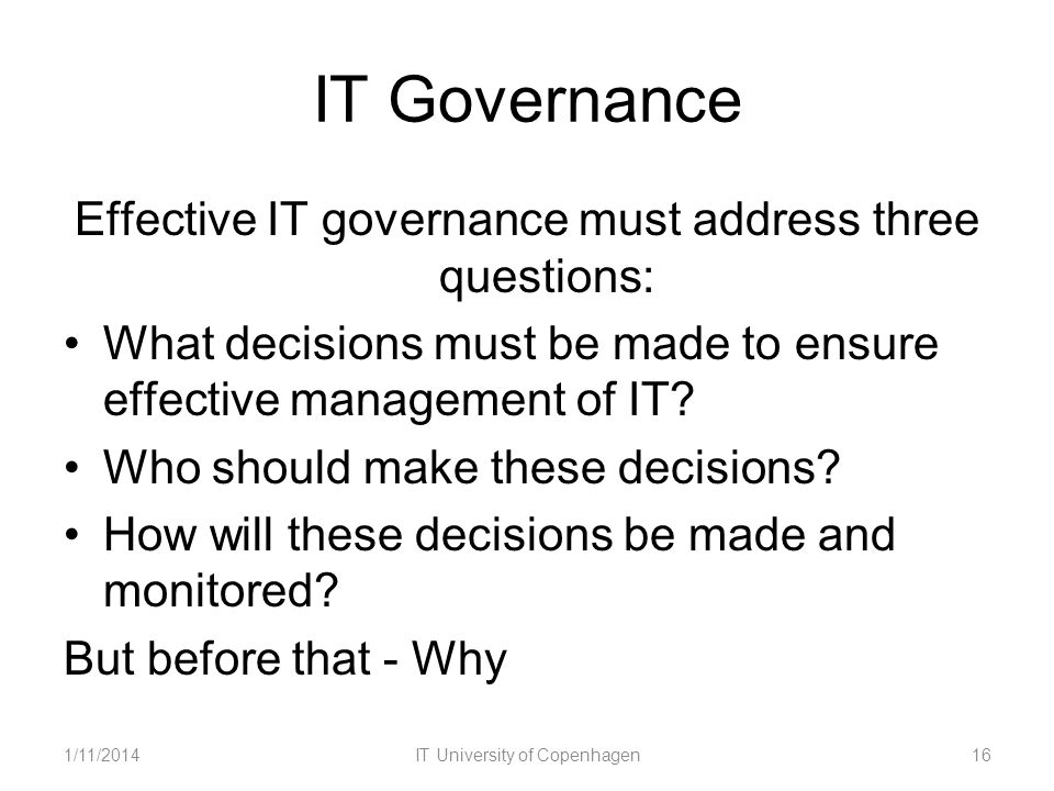 IT Governance Effective IT governance must address three questions: