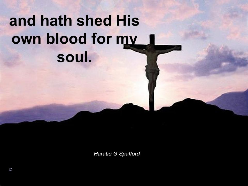 and hath shed His own blood for my soul.