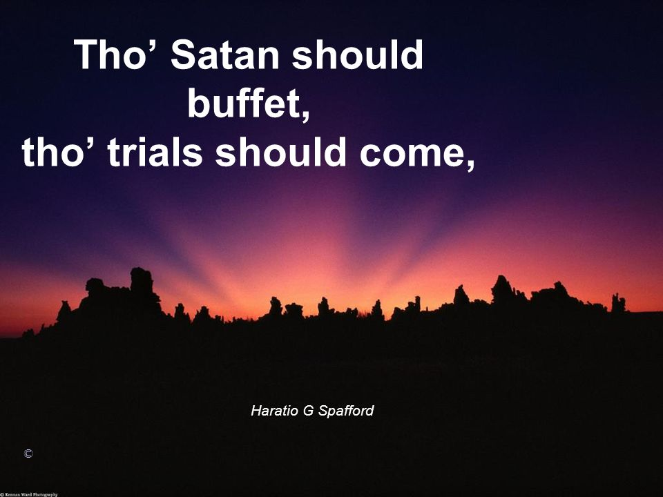 Tho' Satan should buffet, tho' trials should come,