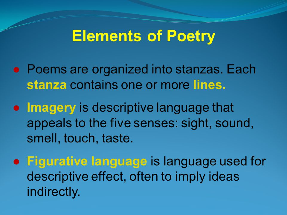 Elements of Poetry Poems are organized into stanzas. Each stanza contains one or more lines.