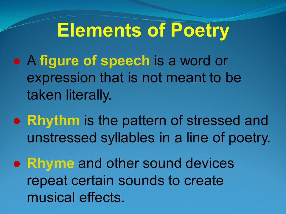 Elements of Poetry A figure of speech is a word or expression that is not meant to be taken literally.