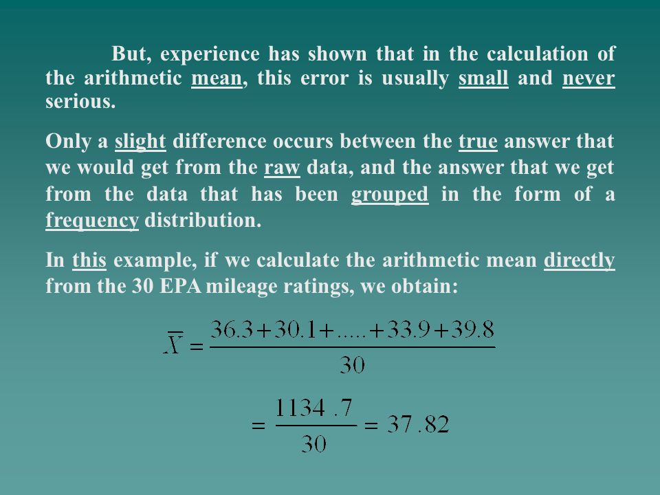 But, experience has shown that in the calculation of the arithmetic mean, this error is usually small and never serious.