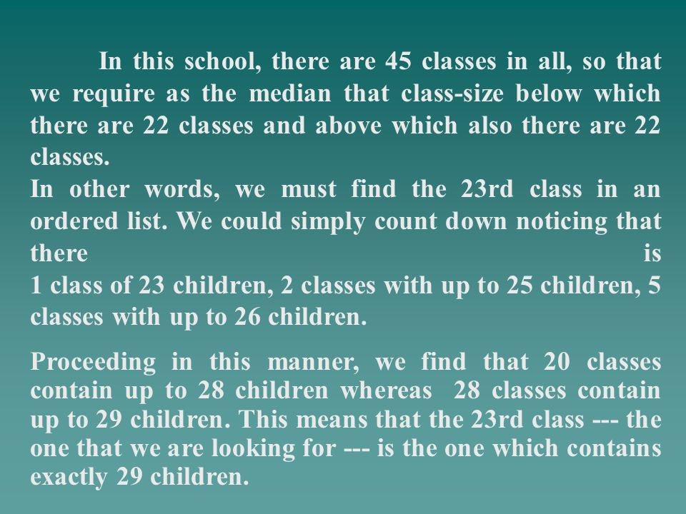 In this school, there are 45 classes in all, so that we require as the median that class-size below which there are 22 classes and above which also there are 22 classes.