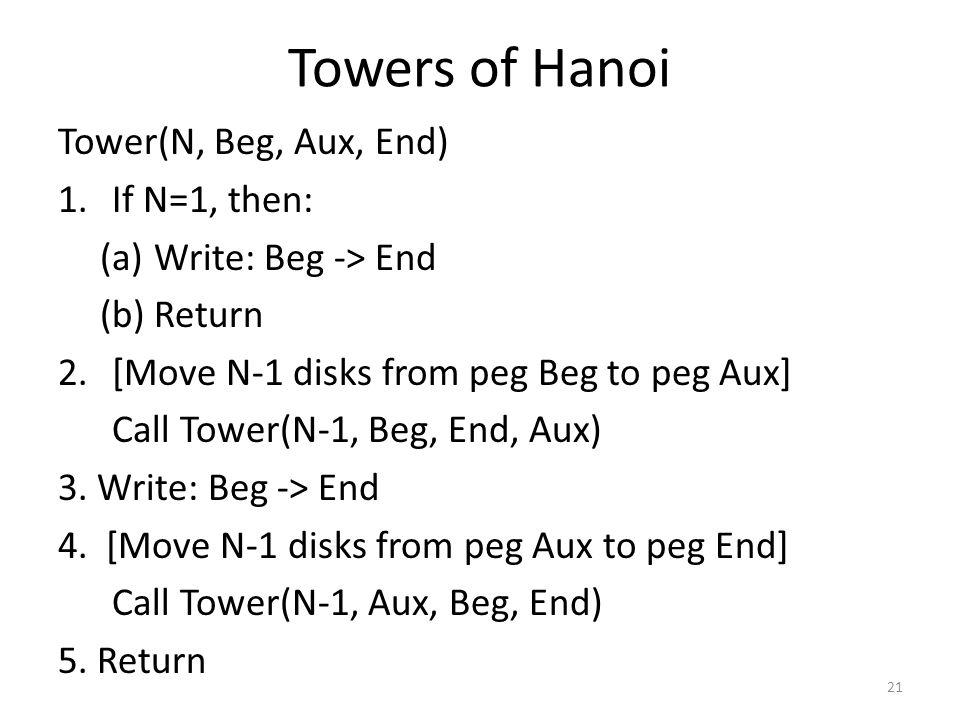 Towers of Hanoi Tower(N, Beg, Aux, End) If N=1, then:
