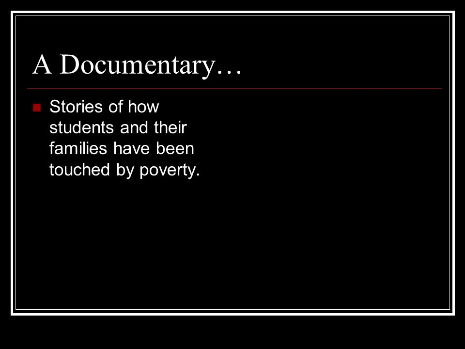 A Documentary… Stories of how students and their families have been touched by poverty.