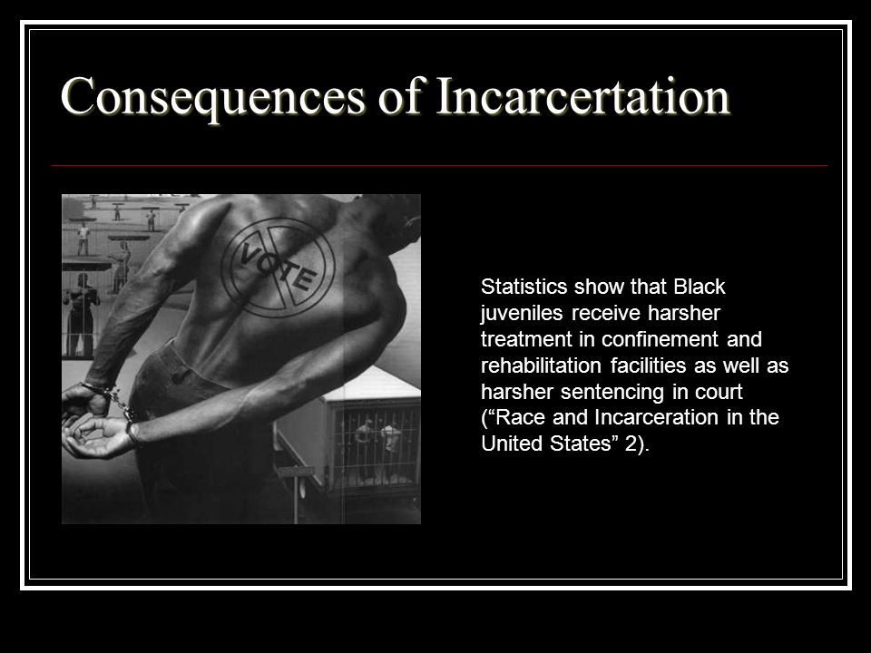 Consequences of Incarcertation