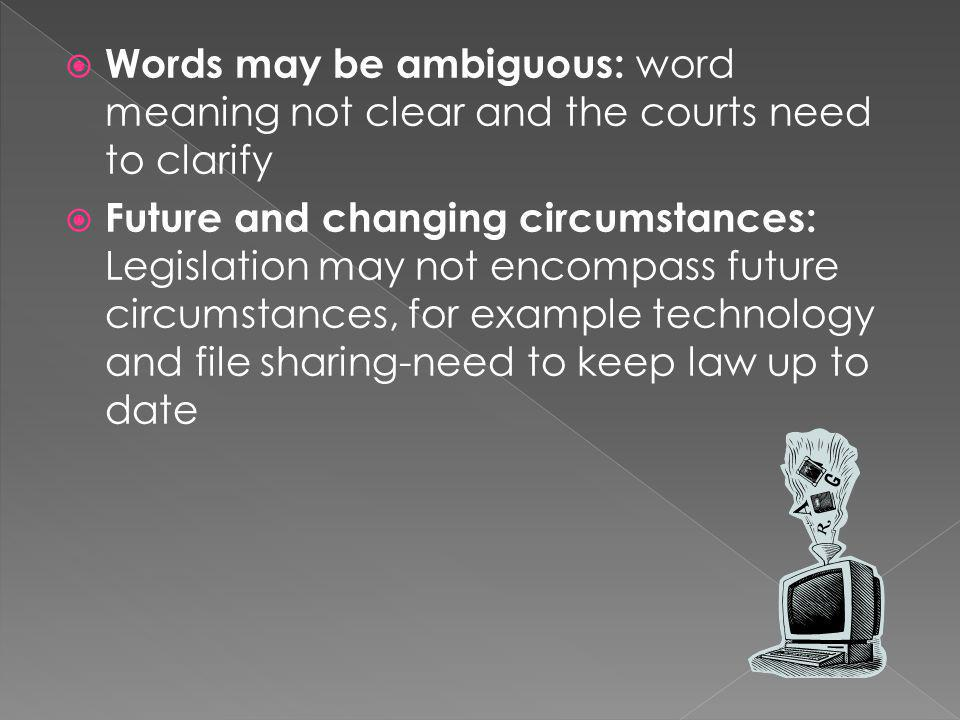 Words may be ambiguous: word meaning not clear and the courts need to clarify