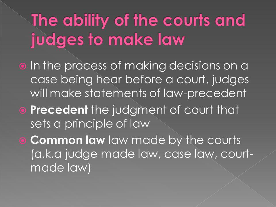 The ability of the courts and judges to make law