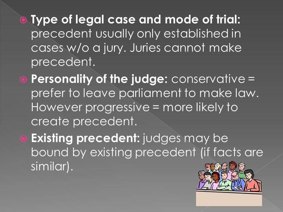 Type of legal case and mode of trial: precedent usually only established in cases w/o a jury. Juries cannot make precedent.