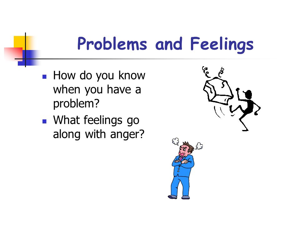 Problems and Feelings How do you know when you have a problem