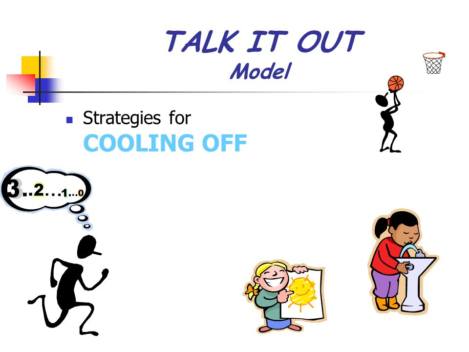 TALK IT OUT Model Strategies for COOLING OFF