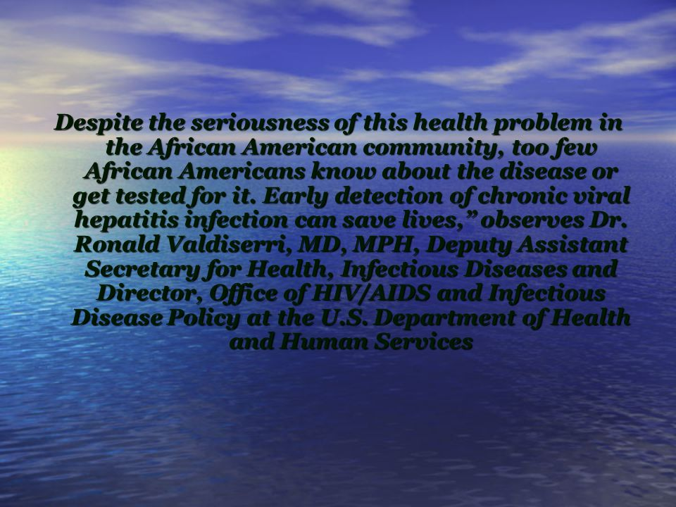 Despite the seriousness of this health problem in the African American community, too few African Americans know about the disease or get tested for it.