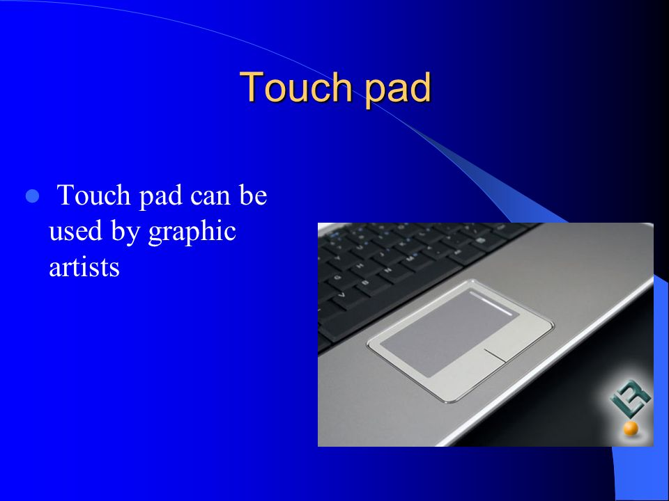 Touch pad Touch pad can be used by graphic artists