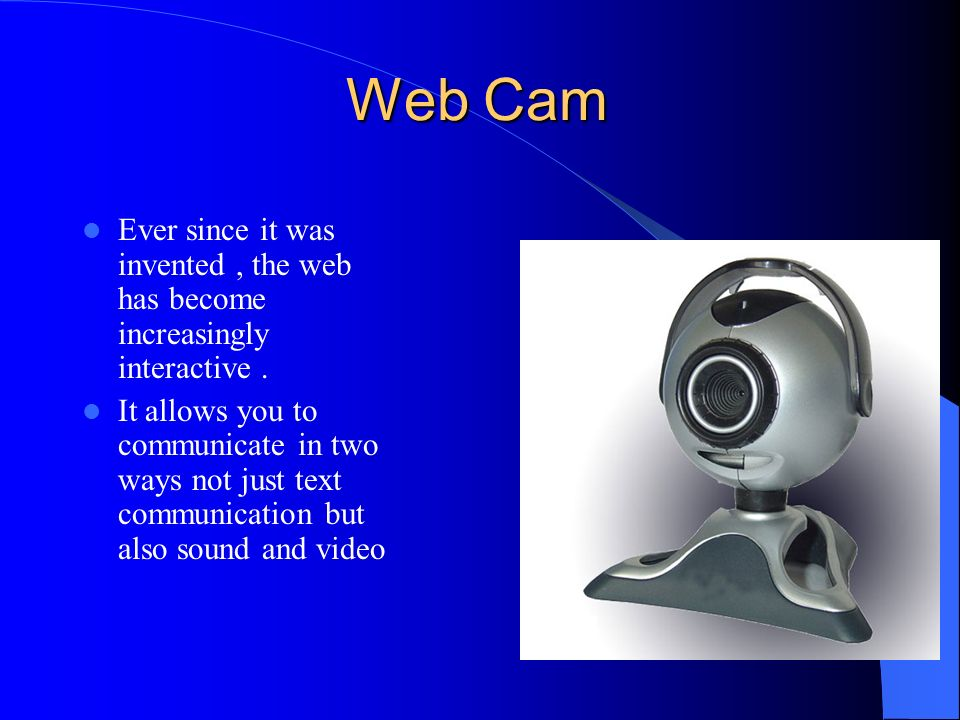 Web Cam Ever since it was invented , the web has become increasingly interactive .