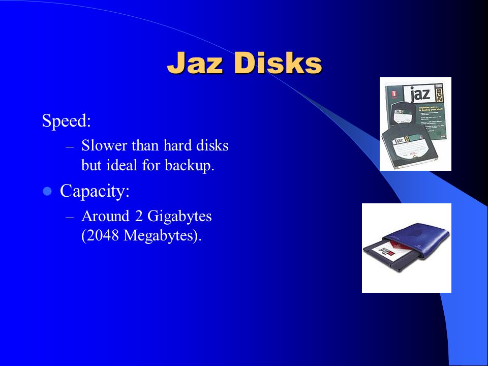Jaz Disks Speed: Capacity: