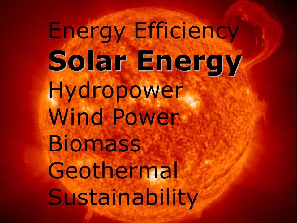 Solar Energy Energy Efficiency Hydropower Wind Power Biomass