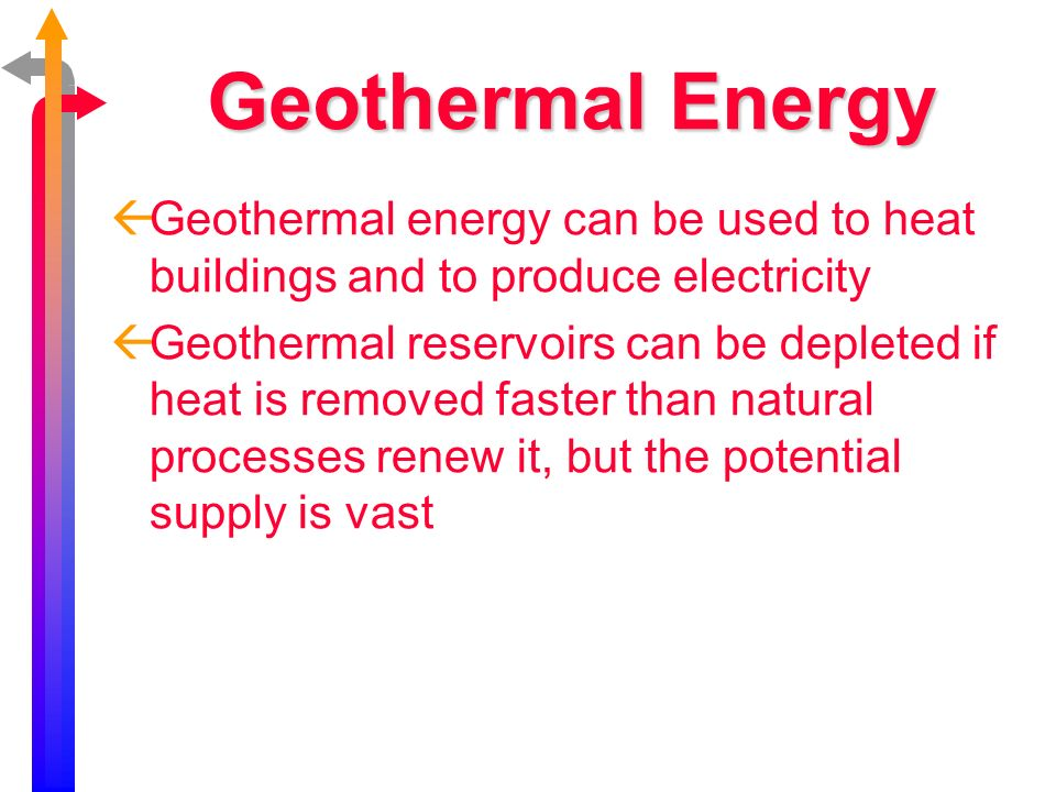 Geothermal Energy Geothermal energy can be used to heat buildings and to produce electricity.