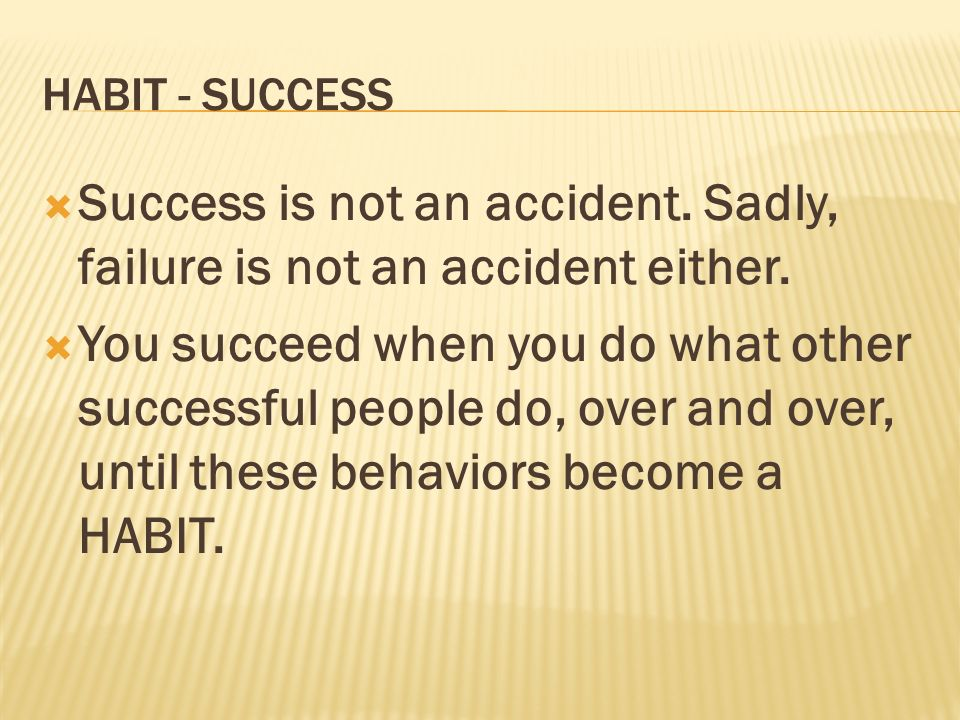 Success is not an accident. Sadly, failure is not an accident either.