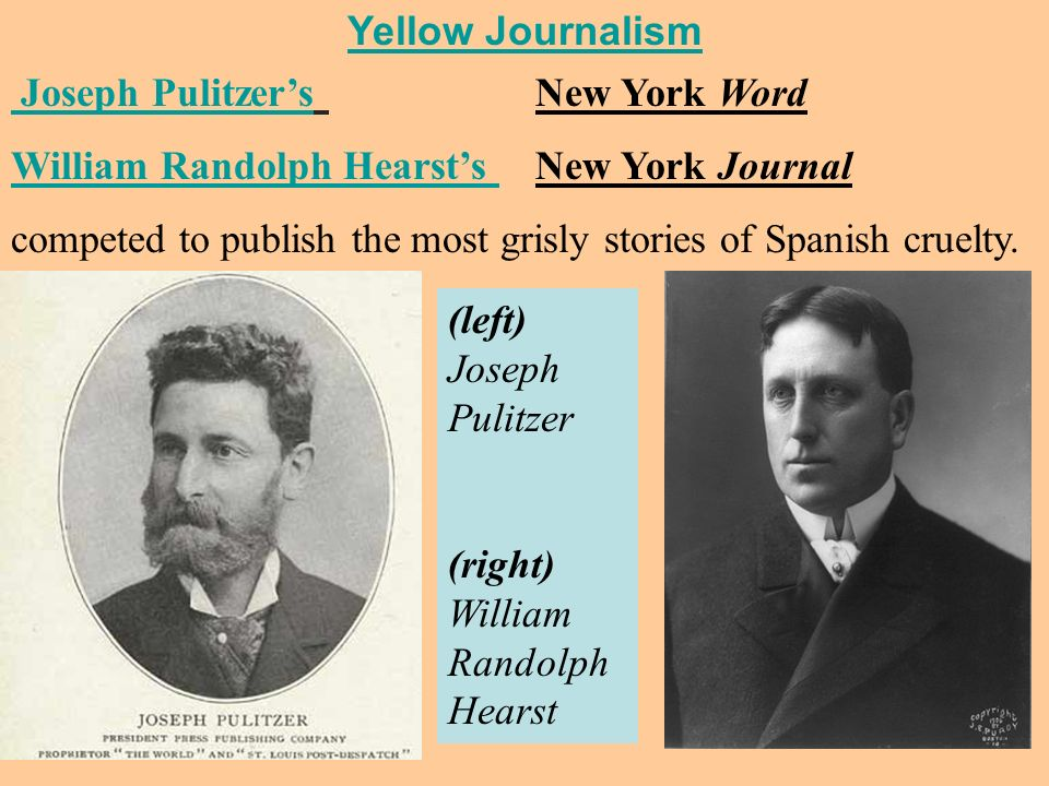 Yellow Journalism Joseph Pulitzer's New York Word. William Randolph Hearst's New York Journal.