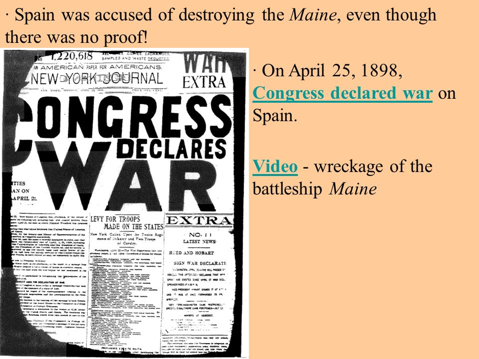 · Spain was accused of destroying the Maine, even though there was no proof!