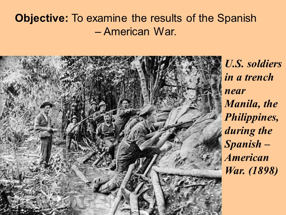 Objective: To examine the results of the Spanish – American War.