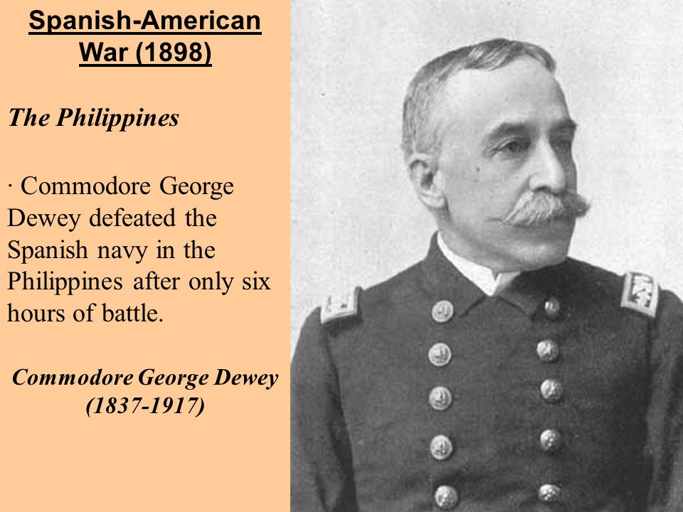 Spanish-American War (1898) Commodore George Dewey