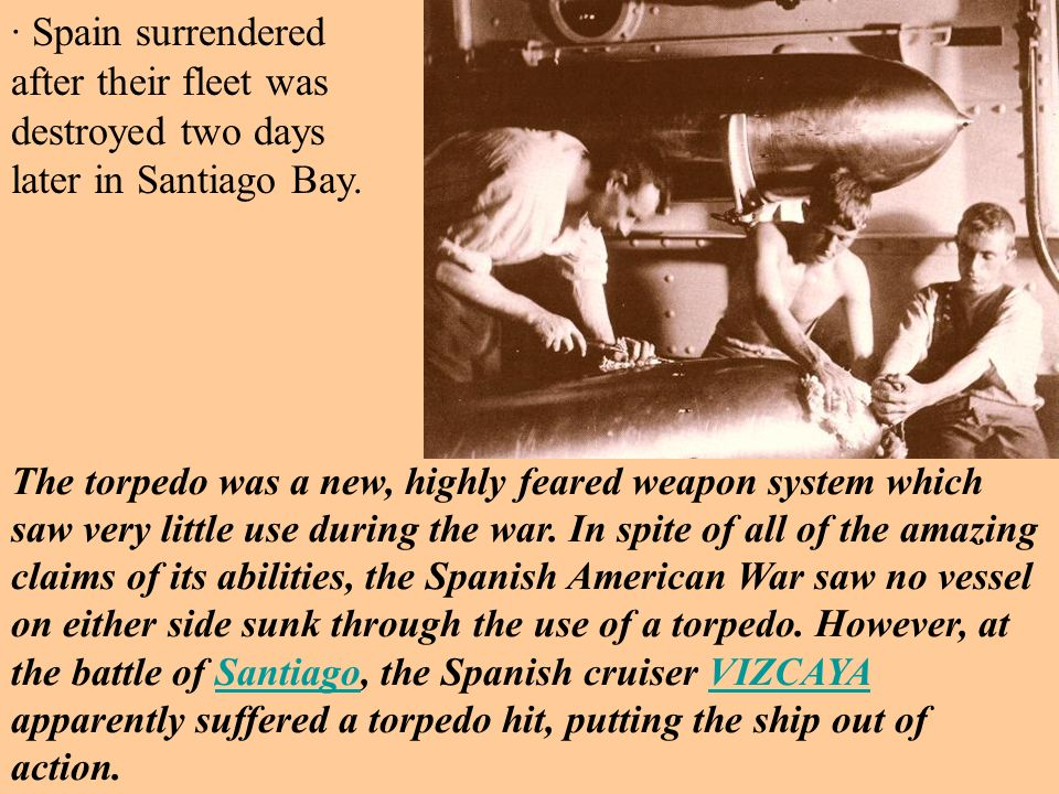 · Spain surrendered after their fleet was destroyed two days later in Santiago Bay.