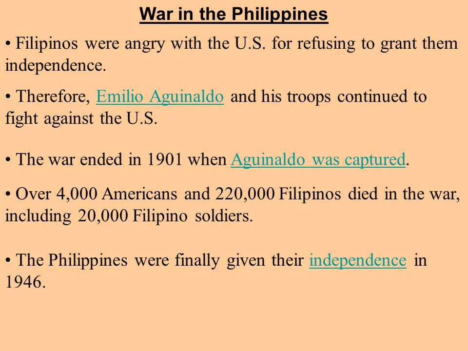 War in the Philippines Filipinos were angry with the U.S. for refusing to grant them independence.