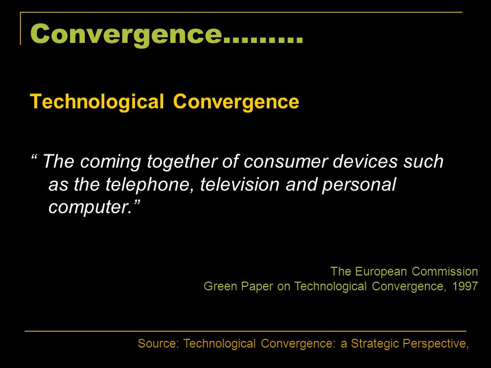 Convergence……… Technological Convergence