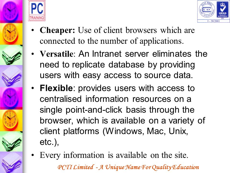 Cheaper: Use of client browsers which are connected to the number of applications.