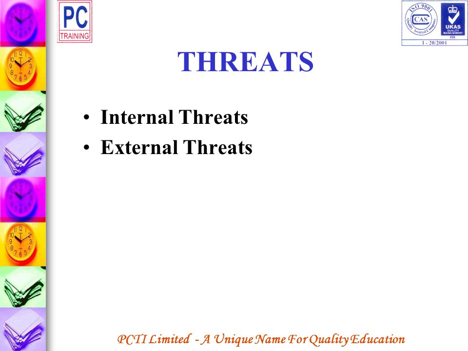 THREATS Internal Threats External Threats