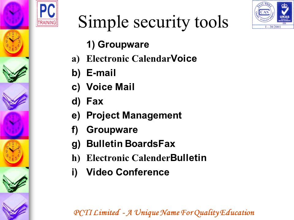 Simple security tools 1) Groupware Electronic CalendarVoice E-mail