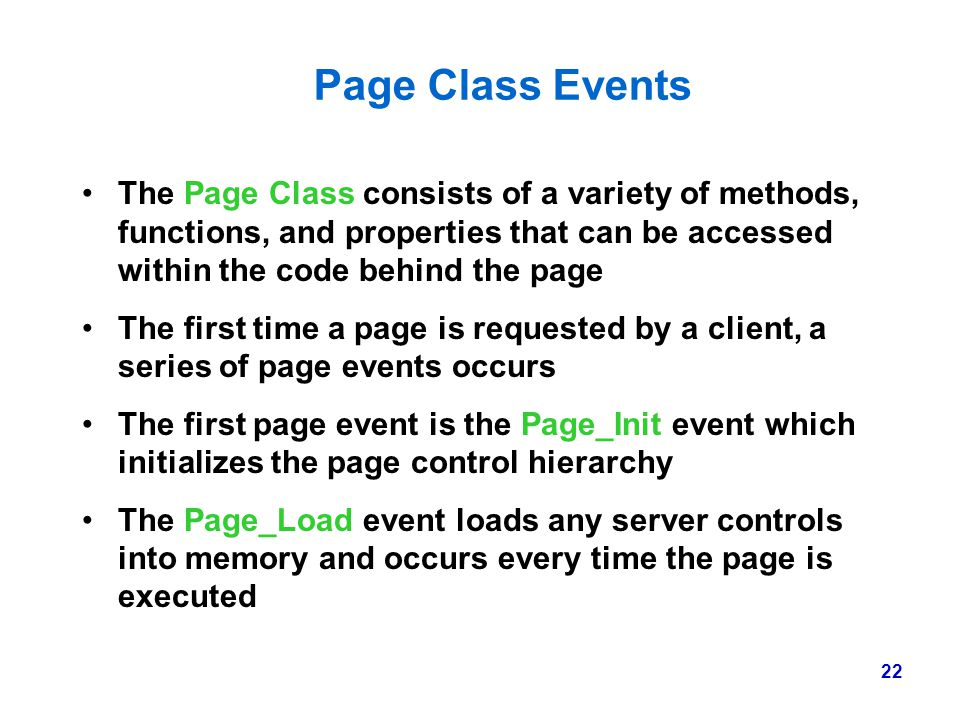 Page Class Events The Page Class consists of a variety of methods, functions, and properties that can be accessed within the code behind the page.