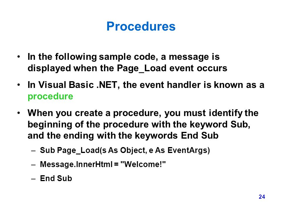 Procedures In the following sample code, a message is displayed when the Page_Load event occurs.
