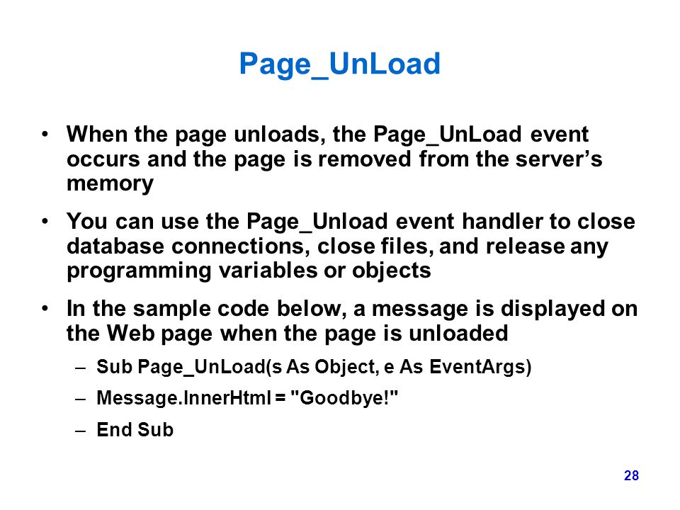 Page_UnLoad When the page unloads, the Page_UnLoad event occurs and the page is removed from the server's memory.